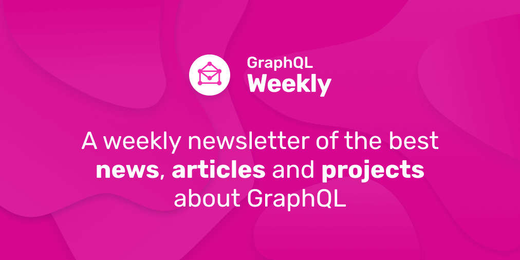 GraphQL Weekly - Newsletter about GraphQL, Apollo and more